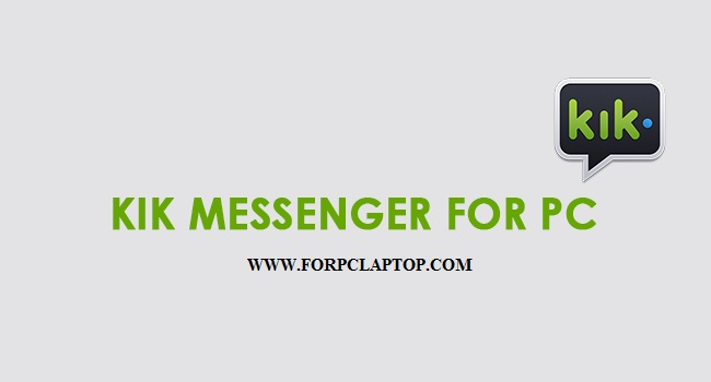 KIK Messenger for PC Laptop Windows 10/8/7/Mac Download